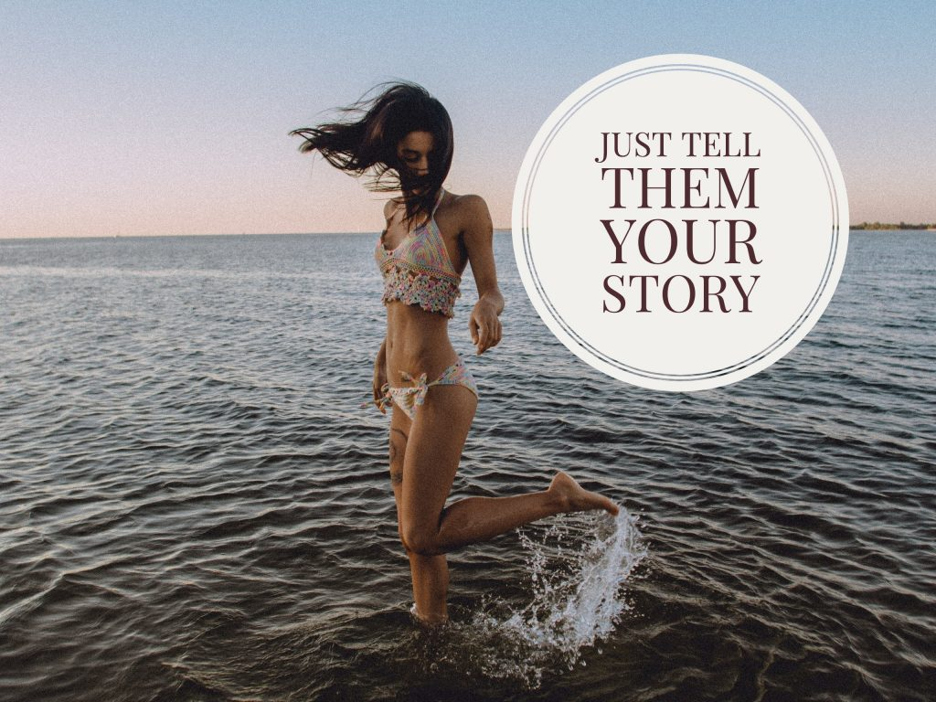 Just tell them your story